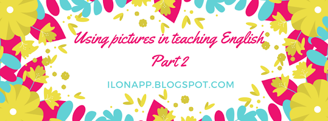 USING PICTURES  IN TEACHING ENGLISH PART 2