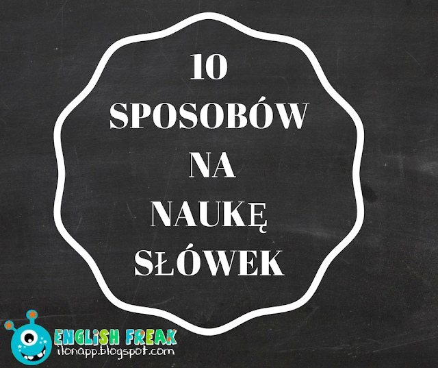10 SPOSOBÓW NA NAUKĘ SŁÓWEK – 10 WAYS TO LEARN VOCABULARY