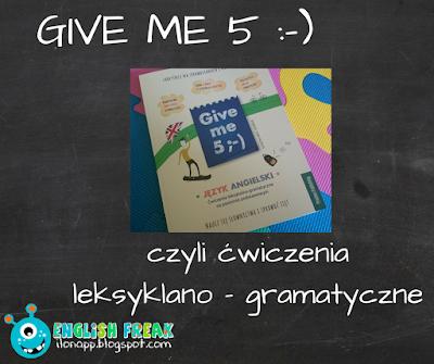 GIVE ME 5 ;-), CZYLI ĆWICZENIA LEKSYKALNO-GRAMATYCZNE