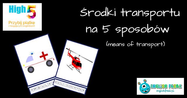 ŚRODKI TRANSPORTU NA5 SPOSOBÓW (MEANS OF TRANSPORT)